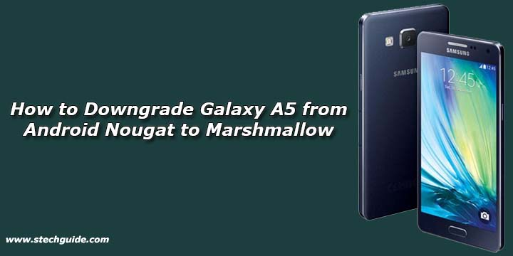 How to Downgrade Galaxy A5 from Android Nougat to