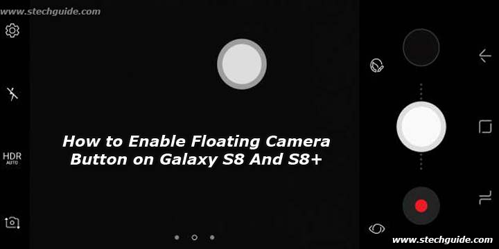How to Enable Floating Camera Button on Galaxy S8 And S8+