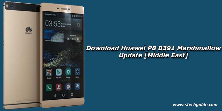 Download Huawei P8 B391 Marshmallow Update [Middle East]
