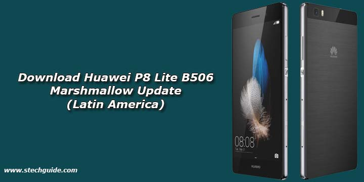 Download Huawei P8 Lite B506 Marshmallow Update (Latin America)