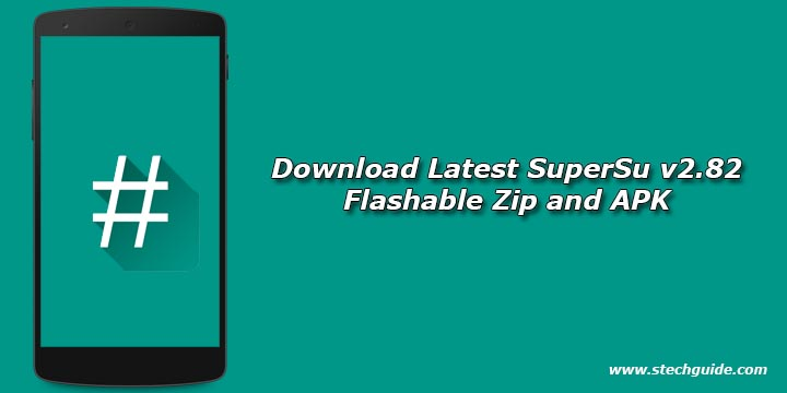 Download Latest SuperSu v2.82 Flashable Zip and APK