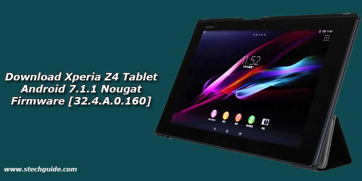 Download Xperia Z4 Tablet Android 7 1 1 Nougat Firmware [32 4 A 0 160]