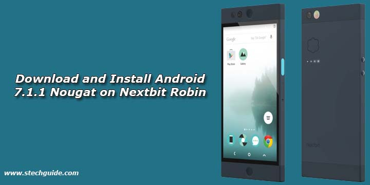 download and install android 7 1 1 nougat on nextbit robin