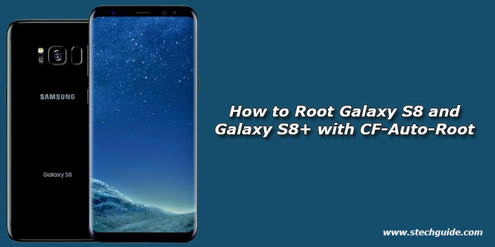 How to Root Galaxy S8 and Galaxy S8+ with CF-Auto-Root