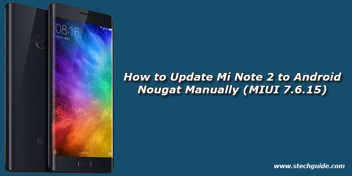 Download Mi 5 Mi 5s Mi Note 2 And Redmi Note 4 Stock: How To Update Mi Note 2 To Android Nougat Manually (MIUI 7