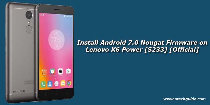 Install Android 7 0 Nougat Firmware on Lenovo K6 Power [S233