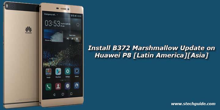 Install B372 Marshmallow Update on Huawei P8 [Latin America][Asia]