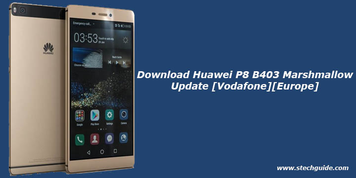 Download Huawei P8 B403 Marshmallow Update [Vodafone][Europe]