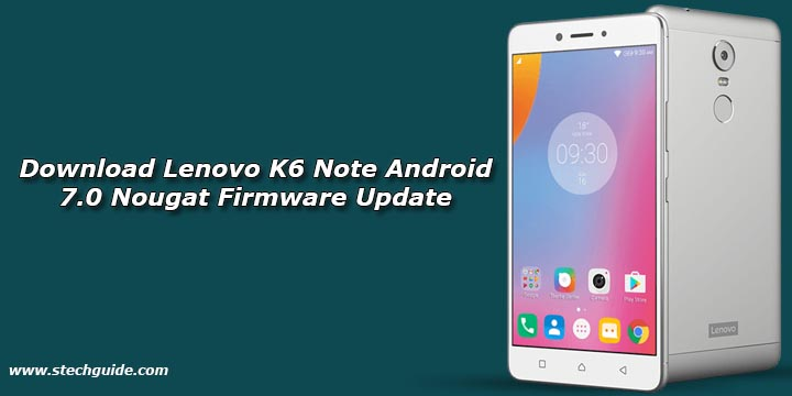 Download Lenovo K6 Note Android 7 0 Nougat Firmware Update