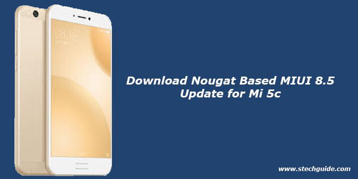 Download Nougat Based MIUI 8.5 Update for Mi 5c