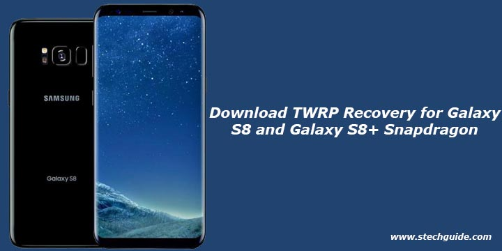 Download TWRP Recovery for Galaxy S8 and Galaxy S8+ Snapdragon