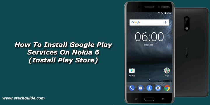 How To Install Google Play Services On Nokia 6 (Install Play Store)