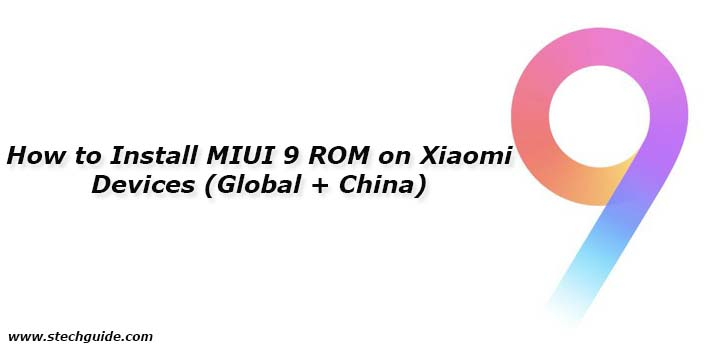 How to Install MIUI 9 ROM on Xiaomi Devices (Global + China)