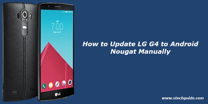 How to Update LG G4 to Android Nougat Manually