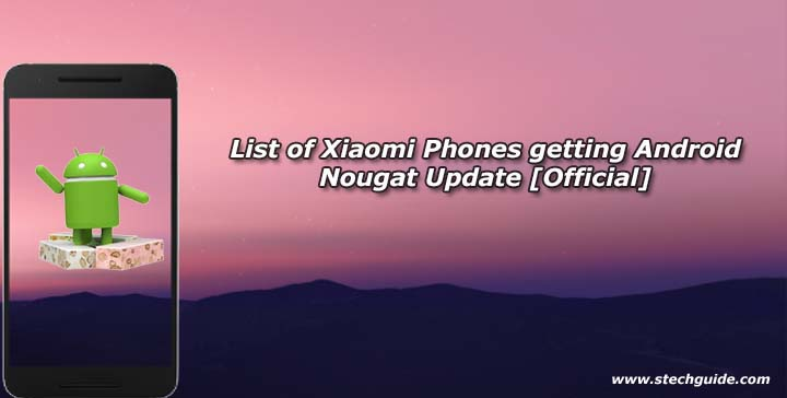 List of Xiaomi Phones getting Android Nougat Update [Official]