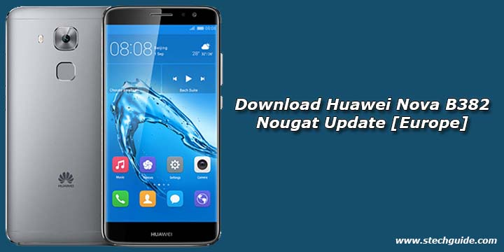 Download Huawei Nova B382 Nougat Update [Europe]