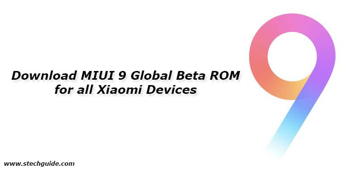 Download MIUI 9 Global Beta ROM 7.10.19 for all Xiaomi Devices
