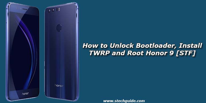 How to Unlock Bootloader, Install TWRP and Root Honor 9 [STF]