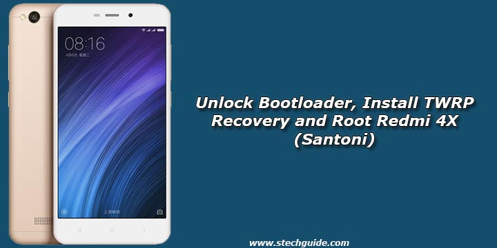 Unlock Bootloader, Install TWRP Recovery and Root Redmi 4X (Santoni)