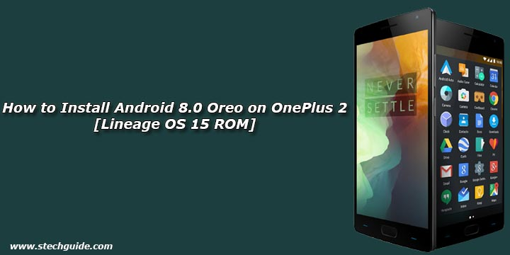 How to Install Android 8 0 Oreo on OnePlus 2 [Lineage OS 15 ROM]