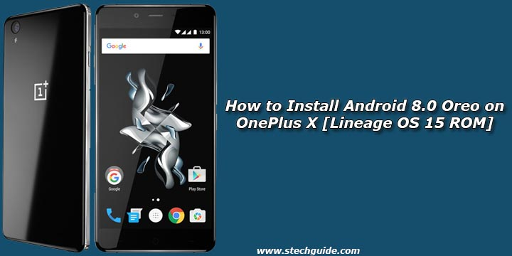 How to Install Android 8 0 Oreo on OnePlus X [Lineage OS 15 ROM]