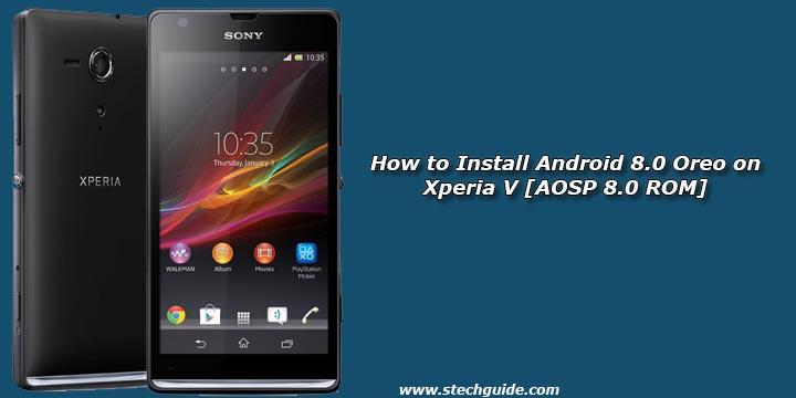 How to Install Android 8.0 Oreo on Xperia V [AOSP 8.0 ROM]