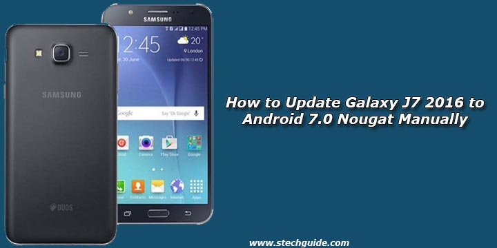 How To Update Galaxy J7 2016 Android 70 Nougat Manually