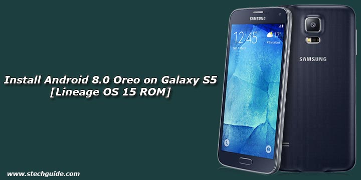 Install Android 8.0 Oreo on Galaxy S5 [Lineage OS 15 ROM]