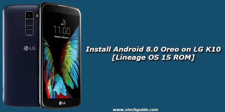 Install Android 8.0 Oreo on LG K10 [Lineage OS 15 ROM]
