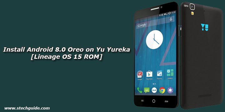 How To Install Android 8.0 Oreo On Yu Yureka [Lineage OS