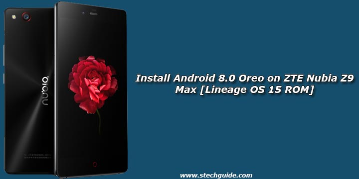 Install Android 8.0 Oreo on ZTE Nubia Z9 Max [Lineage OS 15 ROM]