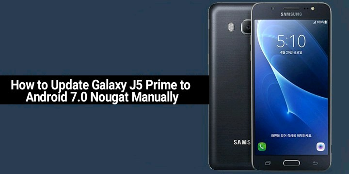Update Galaxy J5 Prime to Android 7.0 Nougat