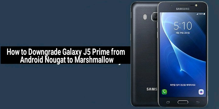 How to Downgrade Galaxy J5 Prime from Android Nougat to Marshmallow