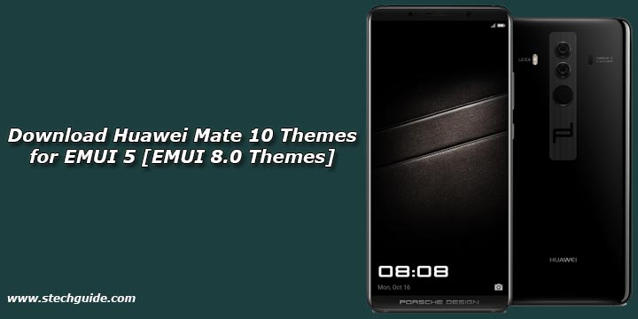 Download Huawei Mate 10 Themes for EMUI 5 [EMUI 8.0 Themes]