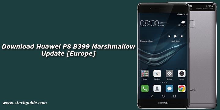 Download Huawei P8 B399 Marshmallow Update [Europe]