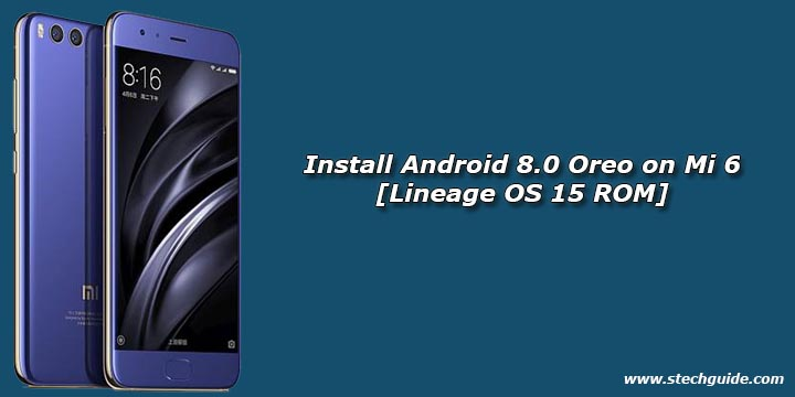 Install Android 8.0 Oreo on Mi 6 [Lineage OS 15 ROM]