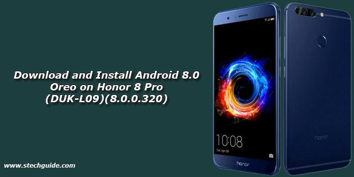 Download and Install Android 8.0 Oreo on Honor 8 Pro (DUK-L09)(8.0.0.320)