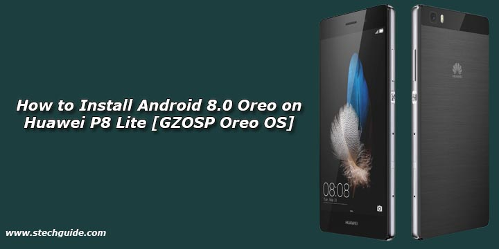 How to Install Android 8 0 Oreo on Huawei P8 Lite [GZOSP