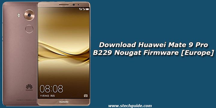 Download Huawei Mate 9 Pro B229 Nougat Firmware [Europe]