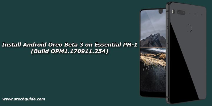 Download and Install Android Oreo Beta 3 on Essential PH-1 (Build OPM1.170911.254)