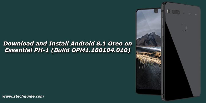 Download and Install Android 8.1 Oreo on Essential PH-1 (Build OPM1.180104.010)