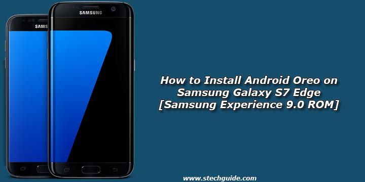 how to install android oreo on galaxy s7 edge samsung experience 9 0 rom. Black Bedroom Furniture Sets. Home Design Ideas