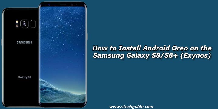 How to Install Android Oreo on the Samsung Galaxy S8/S8+ (Exynos)