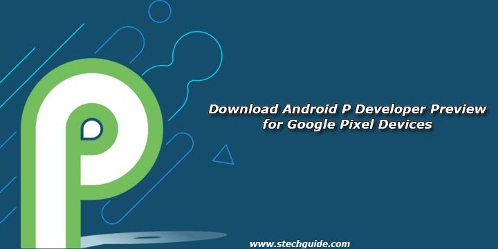 Download Android P Developer Preview for Google Pixel Devices
