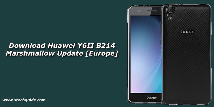 Download Huawei Y6II B214 Marshmallow Update [Europe]