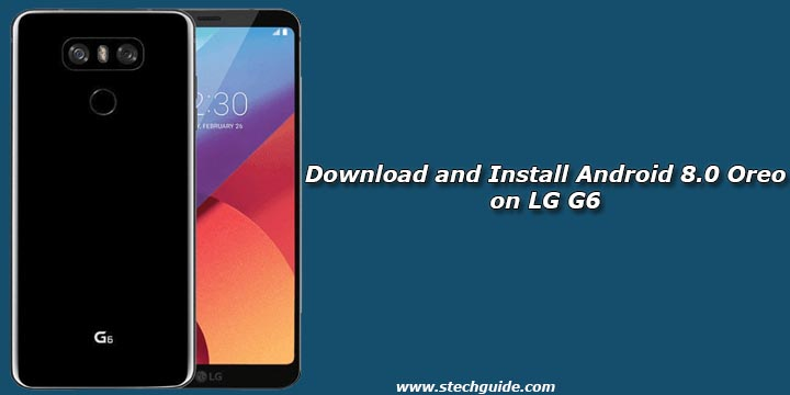 Download and Install Android 8.0 Oreo on LG G6