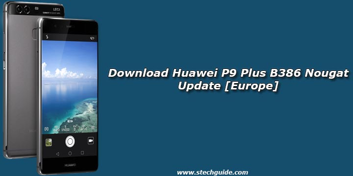 Download Huawei P9 Plus B386 Nougat Update [Europe]