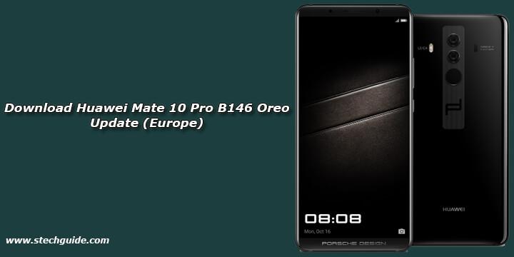 Download Huawei Mate 10 Pro B146 Oreo Update (Europe)