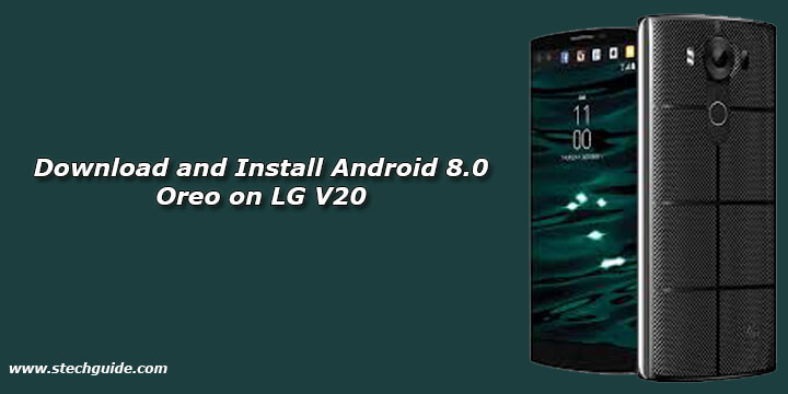 Download and Install Android 8 0 Oreo on LG V20