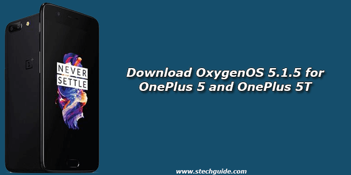 Download OxygenOS 5.1.5 for OnePlus 5 and OnePlus 5T